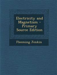 Electricity and Magnetism - Primary Source Edition