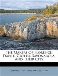 The Makers Of Florence. Dante, Giotto, Savonarola, And Their City