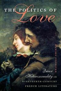 The Politics of Love: Queer Heterosexuality in Nineteenth-Century French Literature