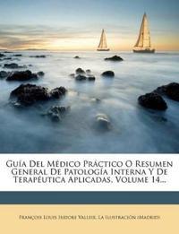 Guia del Medico Practico O Resumen General de Patologia Interna y de Terapeutica Aplicadas, Volume 14...