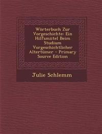 Worterbuch Zur Vorgeschichte: Ein Hilfsmiitel Beim Studium Vorgeschichtlicher Altertumer - Primary Source Edition