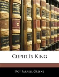 Cupid Is King