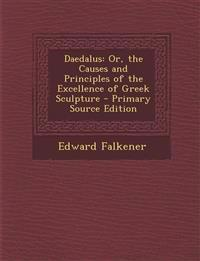 Daedalus: Or, the Causes and Principles of the Excellence of Greek Sculpture