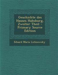 Geschichte des Hauses Habsburg, Zweiter Theil - Primary Source Edition