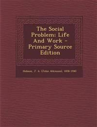 The Social Problem; Life And Work - Primary Source Edition