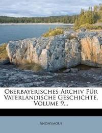 Oberbayerisches Archiv Für Vaterländische Geschichte, Volume 9...