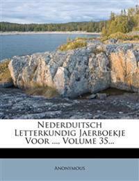 Nederduitsch Letterkundig Jaerboekje Voor ..., Volume 35...