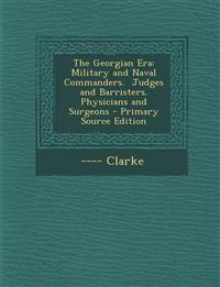 The Georgian Era: Military and Naval Commanders.  Judges and Barristers.  Physicians and Surgeons