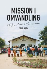 Mission i omvandling : EFS arbete i Tanzania 1938-2015