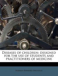 Diseases of children; designed for the use of students and practitioners of medicine