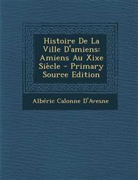 Histoire de La Ville D'Amiens: Amiens Au Xixe Siecle