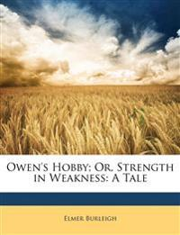 Owen's Hobby; Or, Strength in Weakness: A Tale