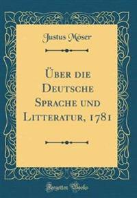 Über die Deutsche Sprache und Litteratur, 1781 (Classic Reprint)