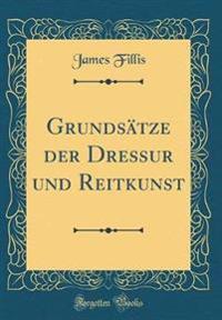 Grundsätze der Dressur und Reitkunst (Classic Reprint)