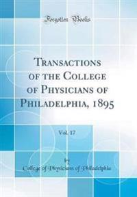 Transactions of the College of Physicians of Philadelphia, 1895, Vol. 17 (Classic Reprint)