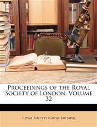 Proceedings of the Royal Society of London, Volume 32