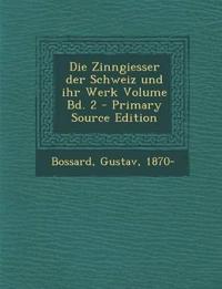 Die Zinngiesser der Schweiz und ihr Werk Volume Bd. 2 - Primary Source Edition