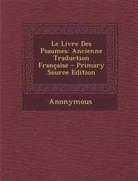 Le Livre Des Psaumes: Ancienne Traduction Francaise - Primary Source Edition