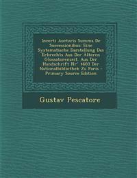 Incerti Auctoris Summa De Successionibus: Eine Systematische Darstellung Des Erbrechts Aus Der Älteren Glossatorenzeit. Aus Der Handschrift Nr° 4603 D