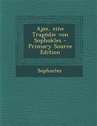 Ajax, Eine Tragodie Von Sophokles - Primary Source Edition