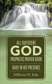 All-Sufficient God Prophetic Prayer Book Daily in His Presence