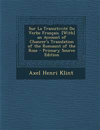 Sur La Transitivité Du Verbe Français. [With] an Account of Chancer's Translation of the Romaunt of the Rose