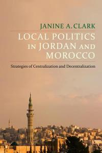 Local Politics in Jordan and Morocco: Strategies of Centralization and Decentralization