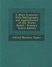 A Maya Grammar: With Bibliography and Appraisement of the Works Noted - Primary Source Edition