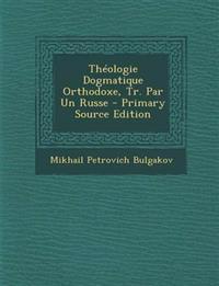 Théologie Dogmatique Orthodoxe, Tr. Par Un Russe