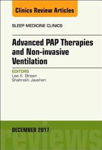Advanced PAP Therapies and Non-invasive Ventilation, An Issue of Sleep Medicine Clinics
