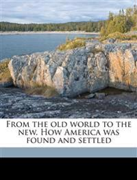 From the old world to the new. How America was found and settled