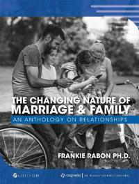 The Changing Nature of Marriage and Family: An Anthology on Relationships