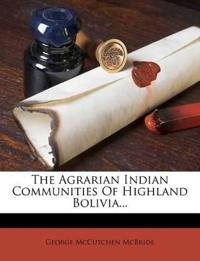 The Agrarian Indian Communities Of Highland Bolivia...