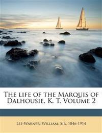 The life of the Marquis of Dalhousie, K. T. Volume 2