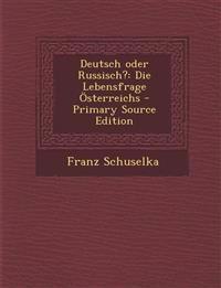Deutsch oder Russisch?: Die Lebensfrage Österreichs