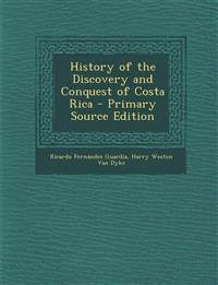 History of the Discovery and Conquest of Costa Rica - Primary Source Edition