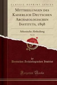 Mittheilungen des Kaiserlich Deutschen Archaeologischen Instituts, 1898, Vol. 23