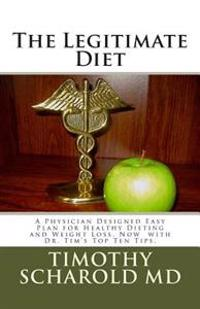 The Legitimate Diet: A Physician Designed Practical Diet Plan