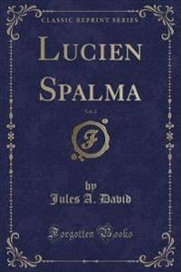 Lucien Spalma, Vol. 2 (Classic Reprint)