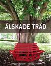 Älskade träd : om 33 arboreta, en rad alléer & andra träd