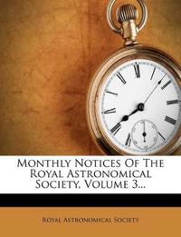 Monthly Notices Of The Royal Astronomical Society, Volume 3...