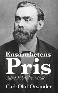 Ensamhetens pris: Alfred Nobels levnadsöde