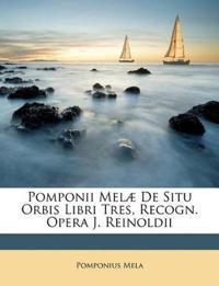 Pomponii Melæ De Situ Orbis Libri Tres, Recogn. Opera J. Reinoldii