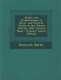 Reisen Und Entdeckungen in Nord- Und Central-Afrika in Den Jahren 1849 Bis 1855. Zweiter Band - Primary Source Edition