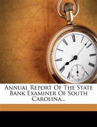 Annual Report of the State Bank Examiner of South Carolina...