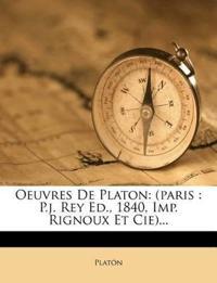 Oeuvres De Platon: (paris : P.j. Rey Ed., 1840, Imp. Rignoux Et Cie)...
