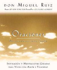 Oraciones: Una Comunion Con Nuestro Creador: Inspiracion y Meditaciones Guiadas Para Vivir Con Amor y Felicidad