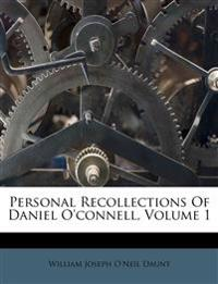 Personal Recollections Of Daniel O'connell, Volume 1