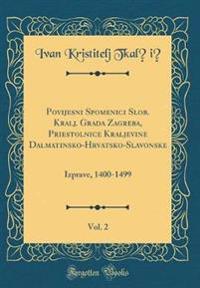 Povijesni Spomenici Slob. Kralj. Grada Zagreba, Priestolnice Kraljevine Dalmatinsko-Hrvatsko-Slavonske, Vol. 2
