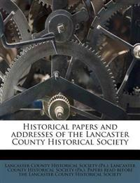 Historical papers and addresses of the Lancaster County Historical Society